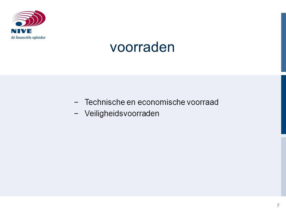 voorraden Technische en economische voorraad Veiligheidsvoorraden