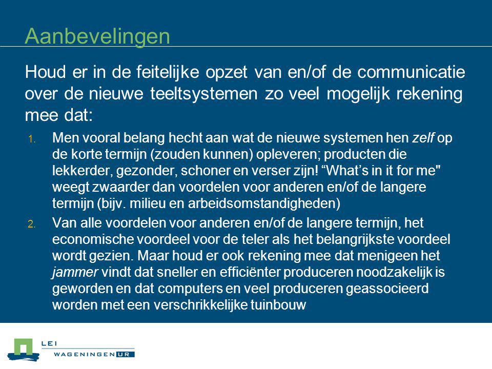 Aanbevelingen 08/04/2017. Houd er in de feitelijke opzet van en/of de communicatie over de nieuwe teeltsystemen zo veel mogelijk rekening mee dat: