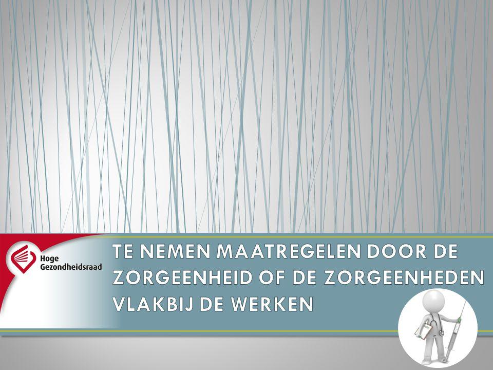 Dia lezen TE NEMEN MAATREGELEN DOOR DE ZORGEENHEID OF DE ZORGEENHEDEN VLAKBIJ DE WERKEN