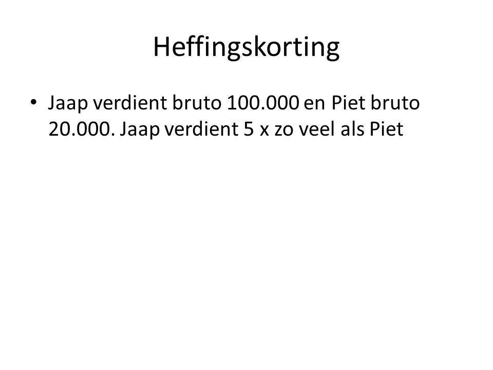 Heffingskorting Jaap verdient bruto 100.000 en Piet bruto 20.000.