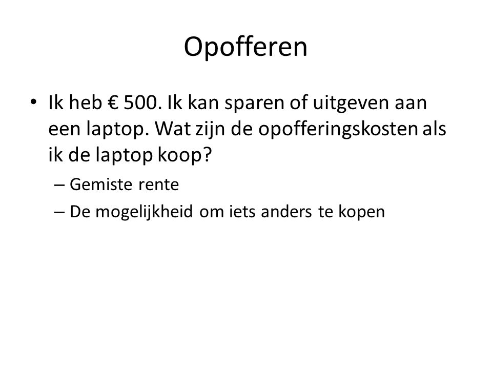 Opofferen Ik heb € 500. Ik kan sparen of uitgeven aan een laptop. Wat zijn de opofferingskosten als ik de laptop koop