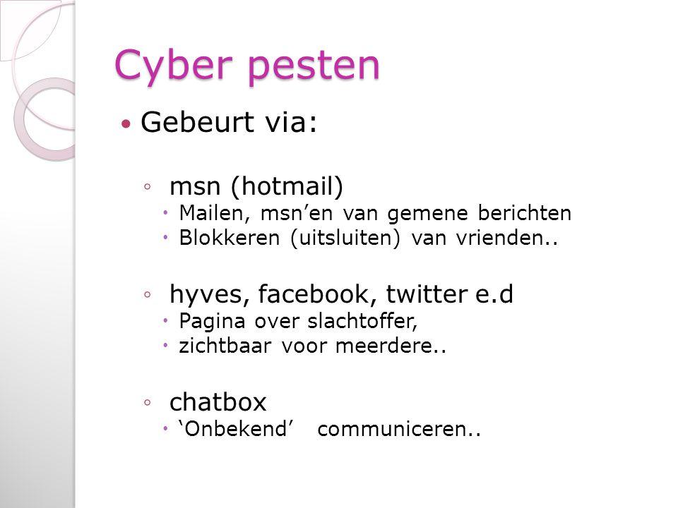 Cyber pesten Gebeurt via: msn (hotmail) hyves, facebook, twitter e.d