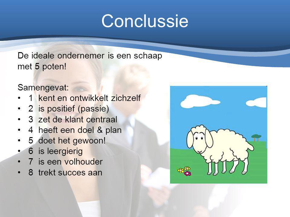 Conclussie De ideale ondernemer is een schaap met 5 poten! Samengevat: