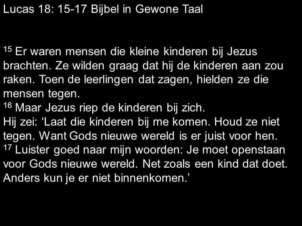 Lucas 18: 15-17 Bijbel in Gewone Taal