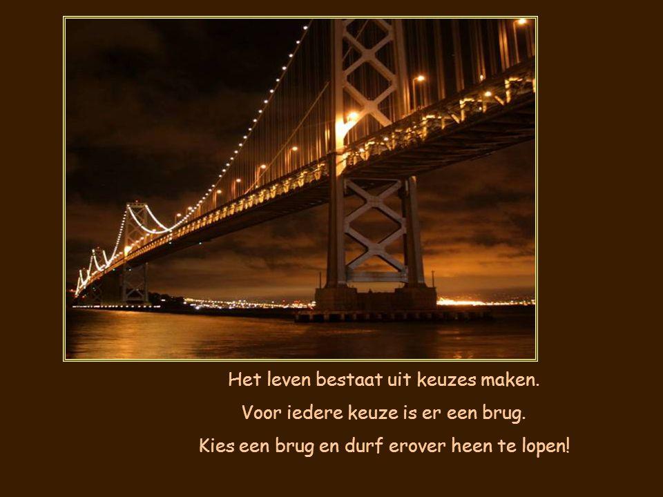 Het leven bestaat uit keuzes maken. Voor iedere keuze is er een brug.