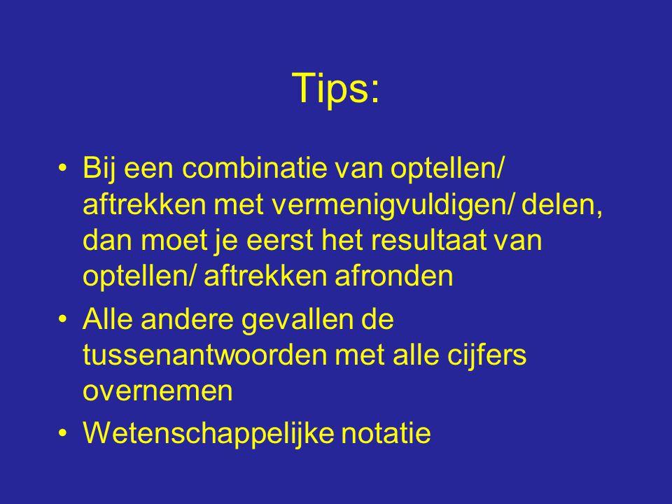 Tips: Bij een combinatie van optellen/ aftrekken met vermenigvuldigen/ delen, dan moet je eerst het resultaat van optellen/ aftrekken afronden.