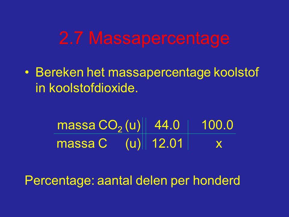 2.7 Massapercentage Bereken het massapercentage koolstof in koolstofdioxide. massa CO2 (u) 44.0 100.0.