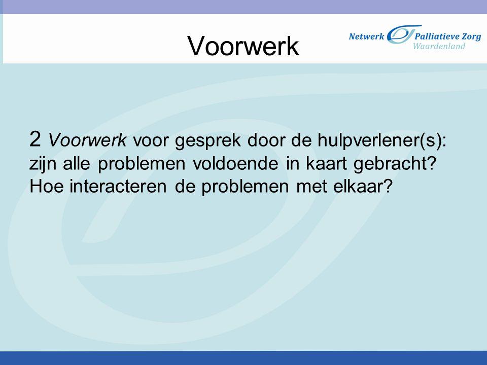 Voorwerk 2 Voorwerk voor gesprek door de hulpverlener(s): zijn alle problemen voldoende in kaart gebracht.
