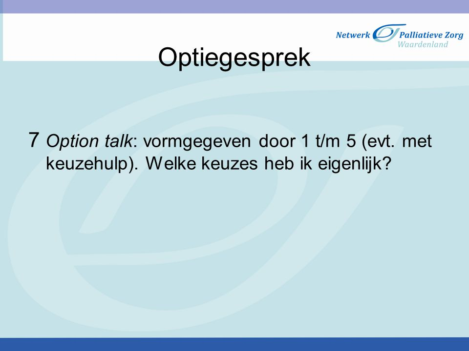 Optiegesprek 7 Option talk: vormgegeven door 1 t/m 5 (evt.