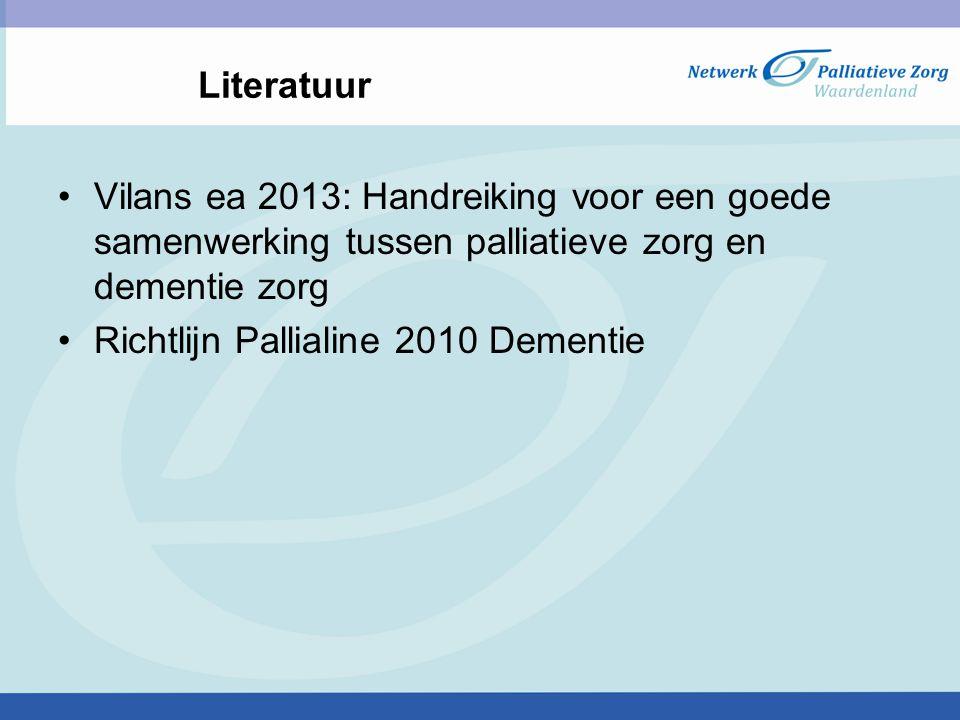 Literatuur Vilans ea 2013: Handreiking voor een goede samenwerking tussen palliatieve zorg en dementie zorg.