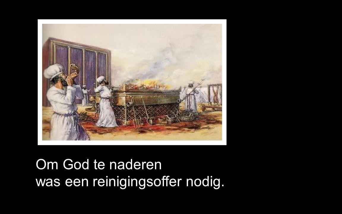 Om God te naderen was een reinigingsoffer nodig.