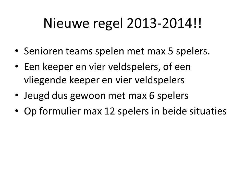 Nieuwe regel 2013-2014!! Senioren teams spelen met max 5 spelers.