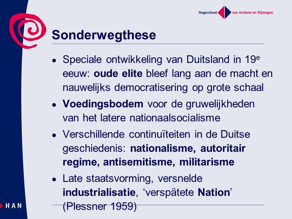 Sonderwegthese Speciale ontwikkeling van Duitsland in 19e eeuw: oude elite bleef lang aan de macht en nauwelijks democratisering op grote schaal.