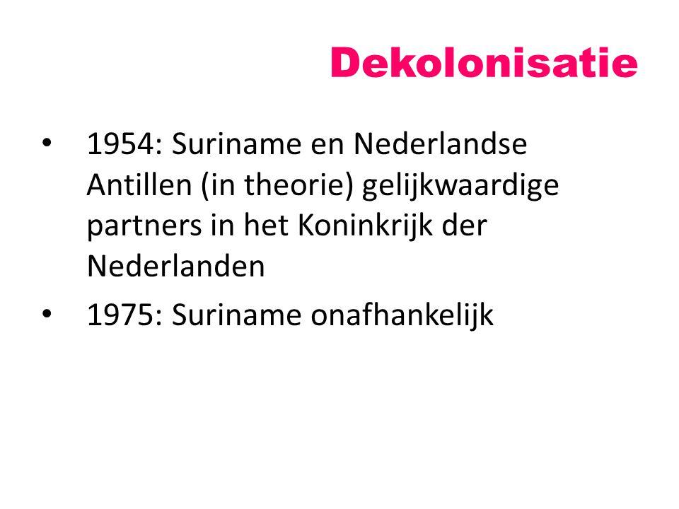 Dekolonisatie 1954: Suriname en Nederlandse Antillen (in theorie) gelijkwaardige partners in het Koninkrijk der Nederlanden.