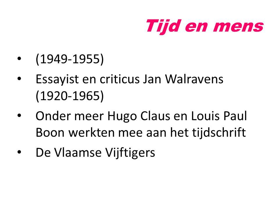 Tijd en mens (1949-1955) Essayist en criticus Jan Walravens (1920-1965) Onder meer Hugo Claus en Louis Paul Boon werkten mee aan het tijdschrift.