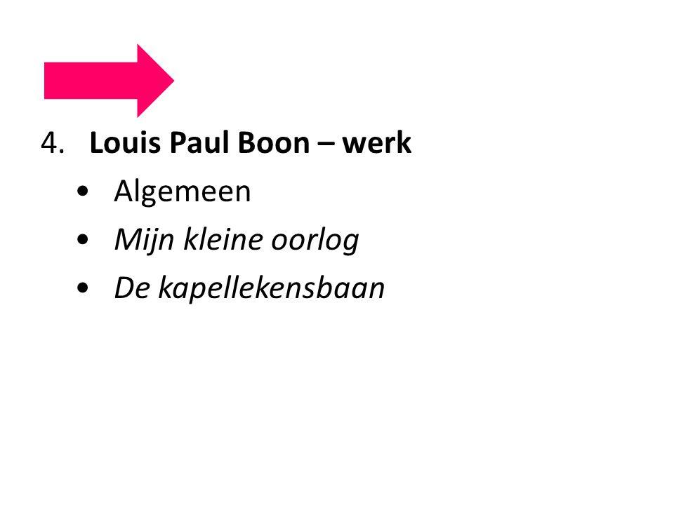 4. Louis Paul Boon – werk Algemeen Mijn kleine oorlog De kapellekensbaan
