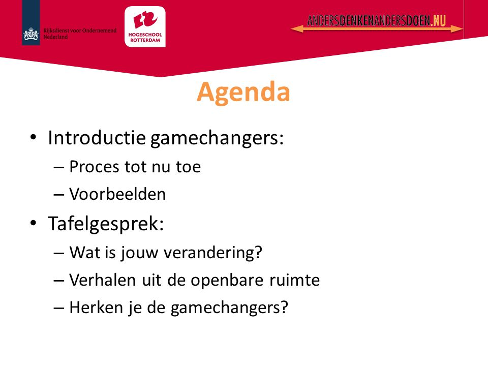 Agenda Introductie gamechangers: Tafelgesprek: Proces tot nu toe