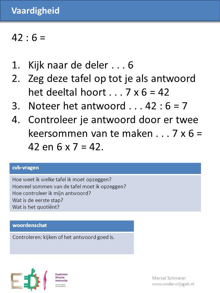 Vaardigheid 42 : 6 = Kijk naar de deler . . . 6. Zeg deze tafel op tot je als antwoord het deeltal hoort . . . 7 x 6 = 42.