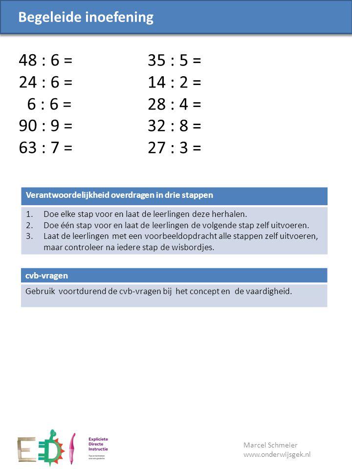 Begeleide inoefening 48 : 6 = 24 : 6 = 6 : 6 = 90 : 9 = 63 : 7 = 35 : 5 = 14 : 2 = 28 : 4 = 32 : 8 =