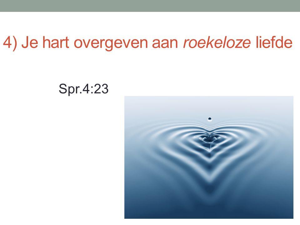 4) Je hart overgeven aan roekeloze liefde