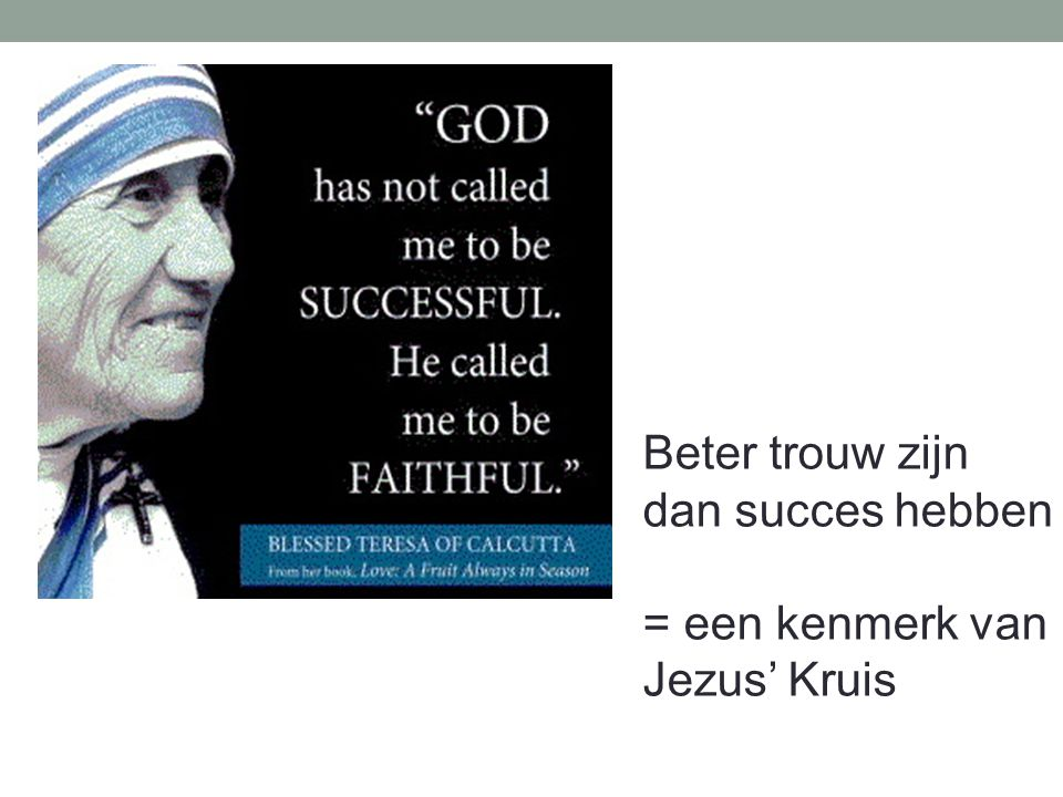 Beter trouw zijn dan succes hebben = een kenmerk van Jezus' Kruis