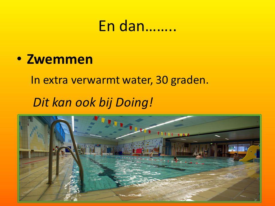 En dan…….. Zwemmen Dit kan ook bij Doing!