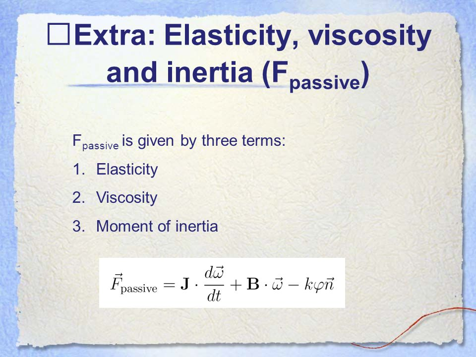Extra: Elasticity, viscosity and inertia (Fpassive)