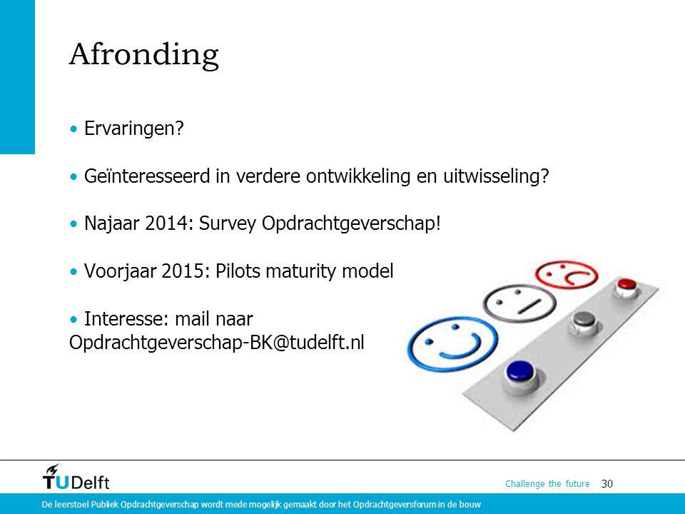 Afronding Ervaringen Geïnteresseerd in verdere ontwikkeling en uitwisseling Najaar 2014: Survey Opdrachtgeverschap!