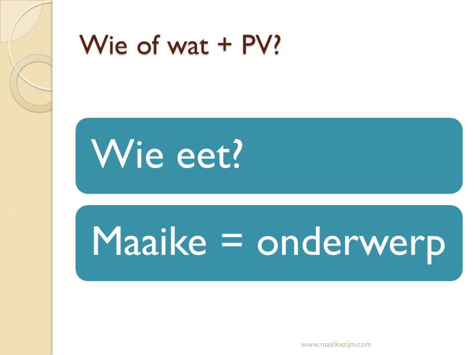 Wie of wat + PV Wie eet Maaike = onderwerp www.maaikezijm.com