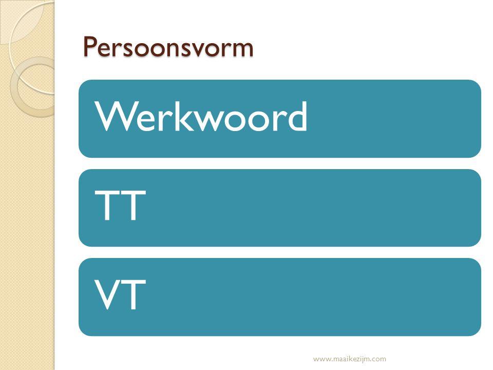 Persoonsvorm Werkwoord TT VT www.maaikezijm.com