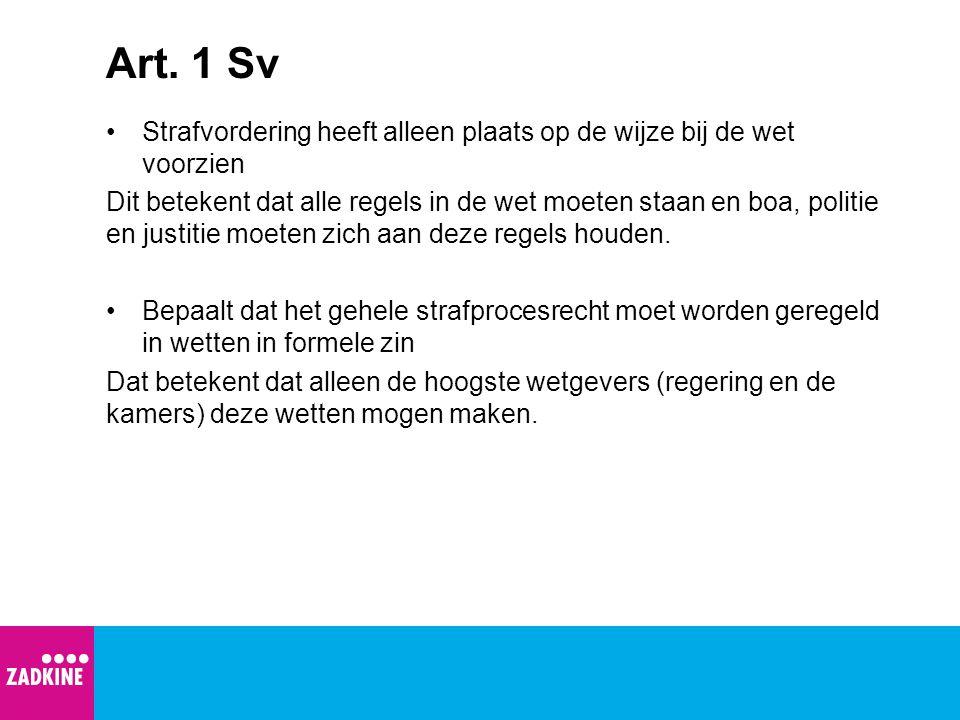 Art. 1 Sv Strafvordering heeft alleen plaats op de wijze bij de wet voorzien.