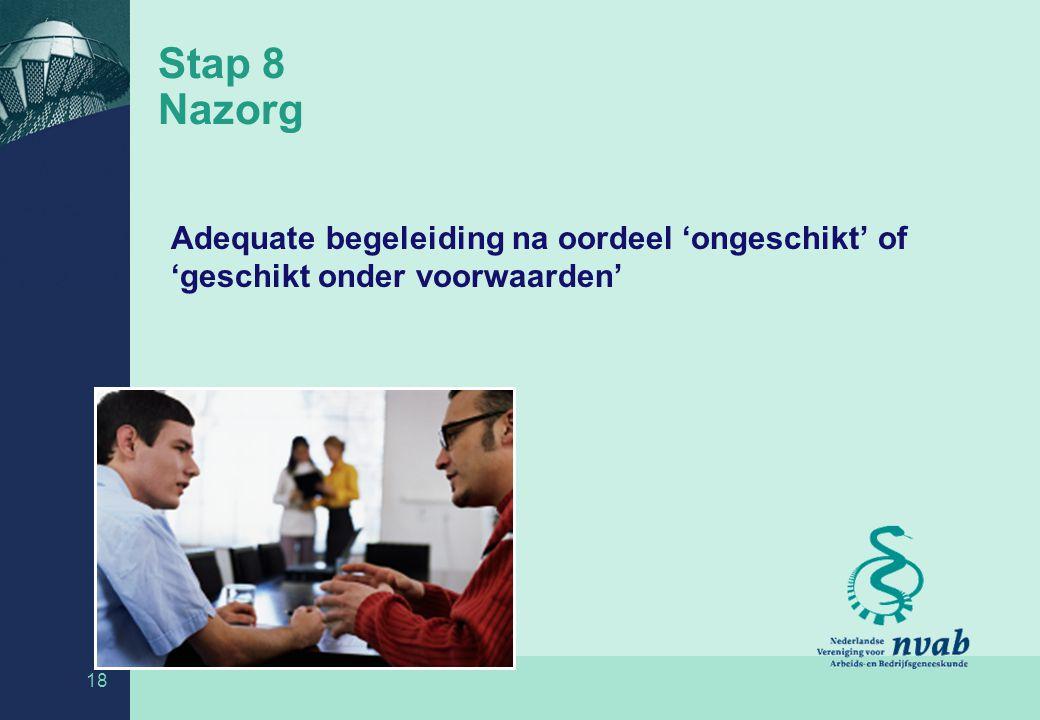 Stap 8 Nazorg Adequate begeleiding na oordeel 'ongeschikt' of 'geschikt onder voorwaarden' Stap 8.
