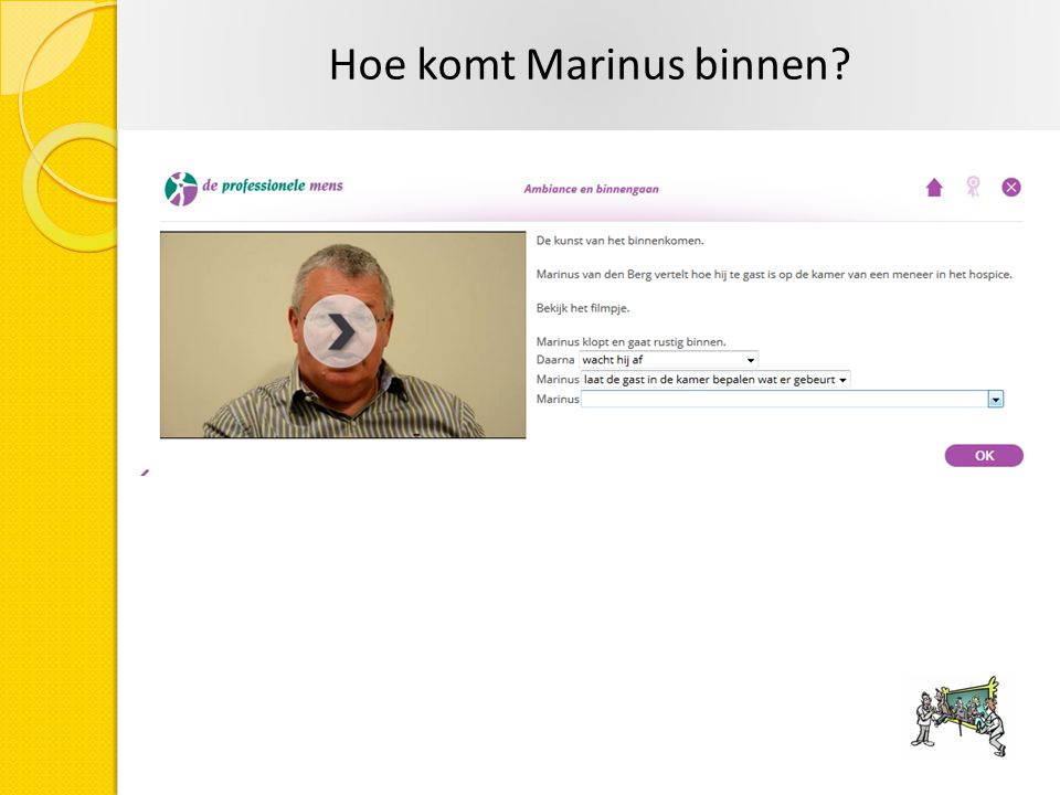 Hoe komt Marinus binnen