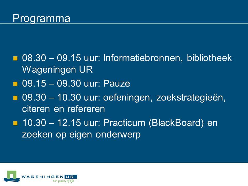 Programma 08.30 – 09.15 uur: Informatiebronnen, bibliotheek Wageningen UR. 09.15 – 09.30 uur: Pauze.