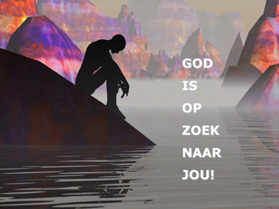 GOD IS OP ZOEK NAAR JOU!