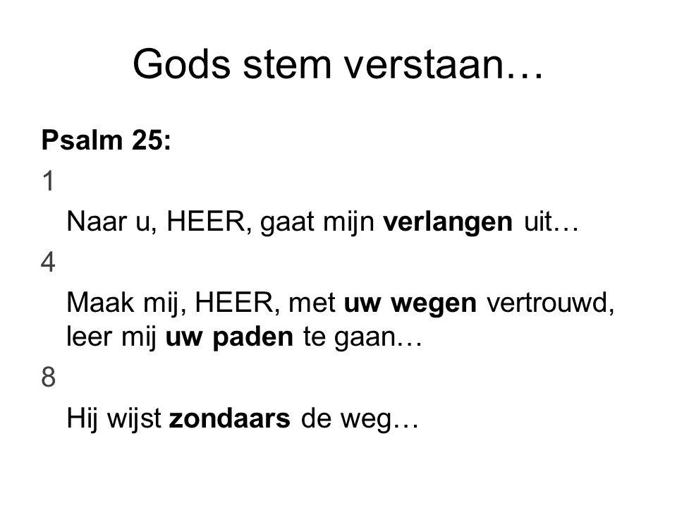 Gods stem verstaan… Psalm 25: 1 Naar u, HEER, gaat mijn verlangen uit…