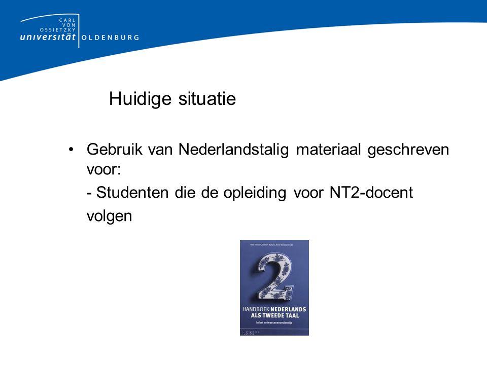 Huidige situatie Gebruik van Nederlandstalig materiaal geschreven voor: - Studenten die de opleiding voor NT2-docent.