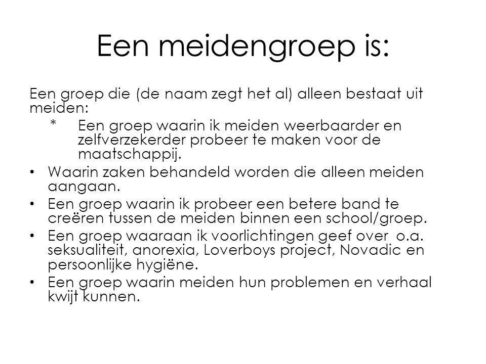 Een meidengroep is: Een groep die (de naam zegt het al) alleen bestaat uit meiden: