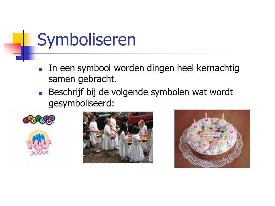 Symboliseren In een symbool worden dingen heel kernachtig samen gebracht.