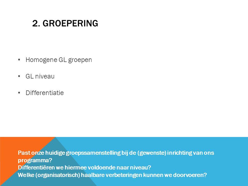 2. groepering Homogene GL groepen GL niveau Differentiatie
