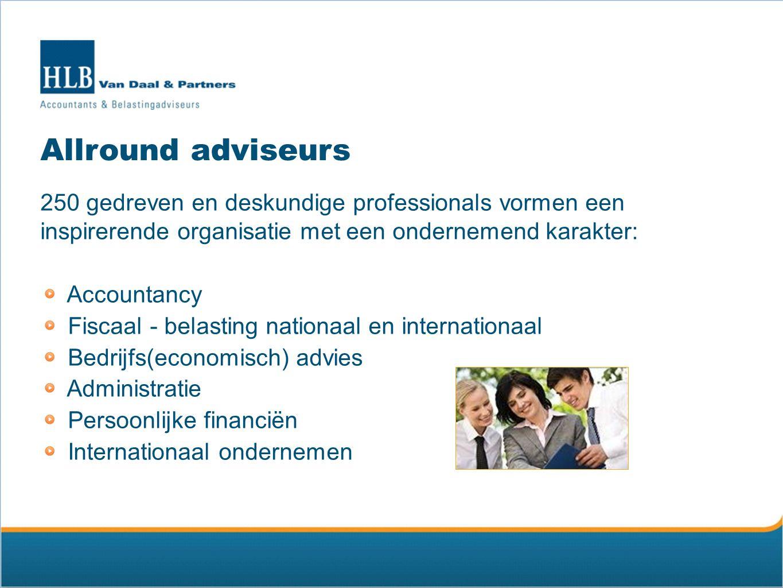 Allround adviseurs 250 gedreven en deskundige professionals vormen een inspirerende organisatie met een ondernemend karakter: