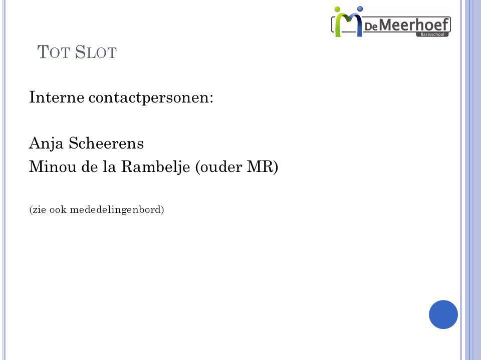 Tot Slot Interne contactpersonen: Anja Scheerens