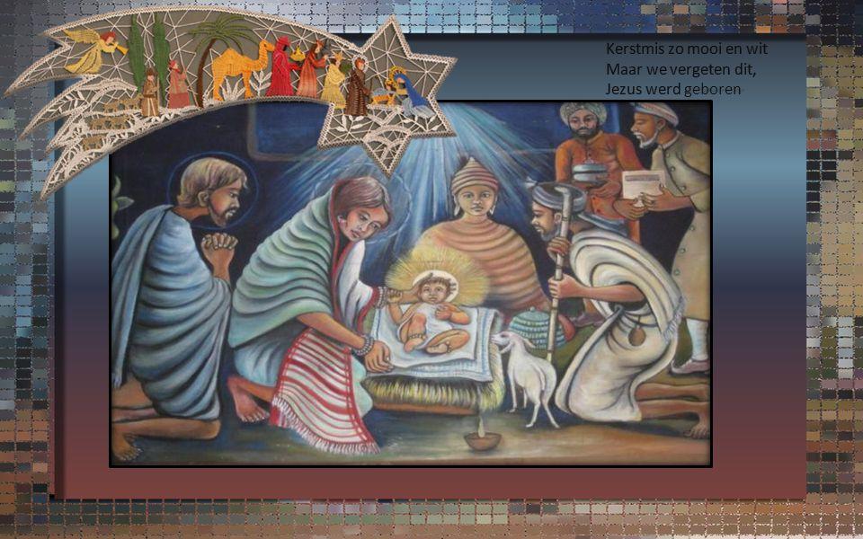 Kerstmis zo mooi en wit Maar we vergeten dit, Jezus werd geboren
