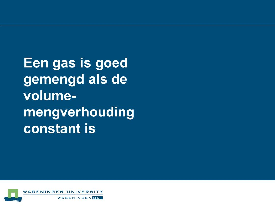 Een gas is goed gemengd als de volume-mengverhouding constant is