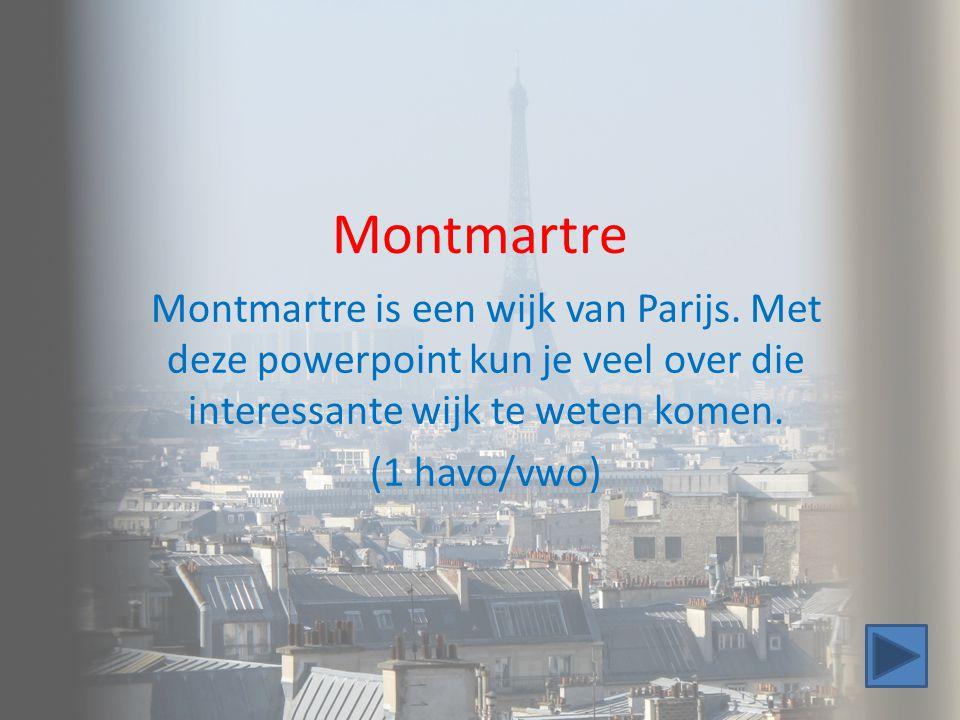 Montmartre Montmartre is een wijk van Parijs. Met deze powerpoint kun je veel over die interessante wijk te weten komen.