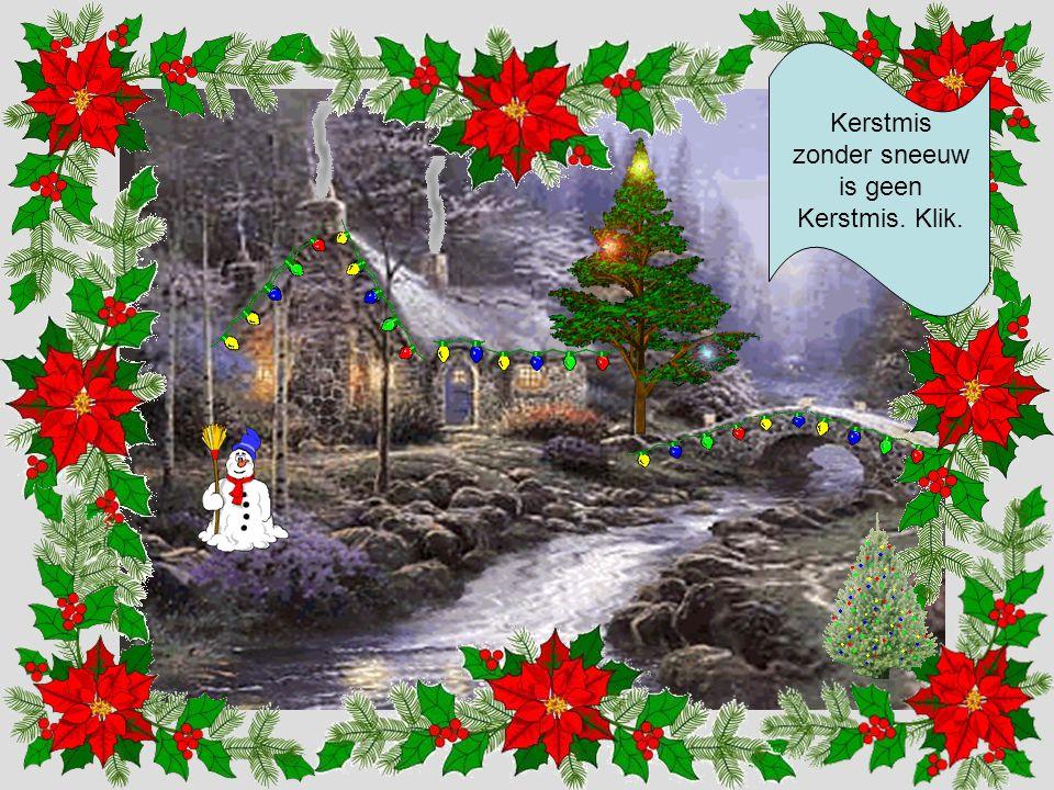 Kerstmis zonder sneeuw is geen Kerstmis. Klik.