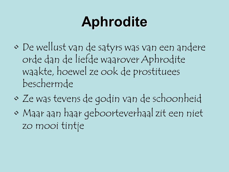 Aphrodite De wellust van de satyrs was van een andere orde dan de liefde waarover Aphrodite waakte, hoewel ze ook de prostituees beschermde.