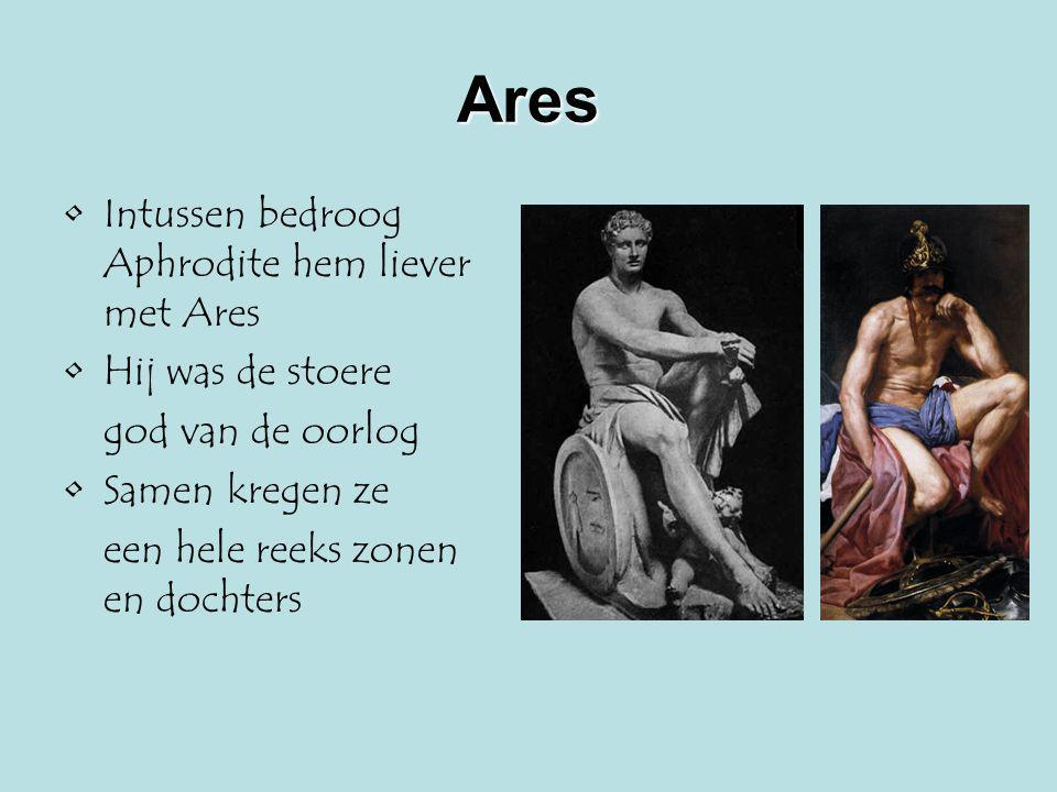 Ares Intussen bedroog Aphrodite hem liever met Ares Hij was de stoere