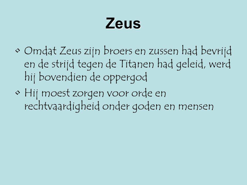 Zeus Omdat Zeus zijn broers en zussen had bevrijd en de strijd tegen de Titanen had geleid, werd hij bovendien de oppergod.