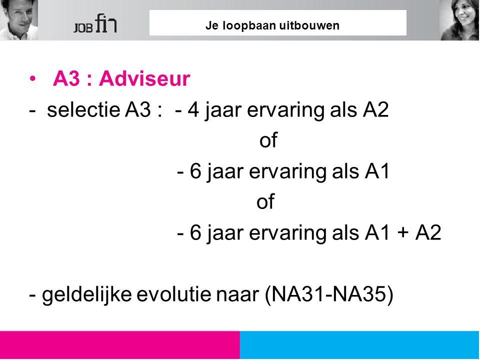 selectie A3 : - 4 jaar ervaring als A2 of - 6 jaar ervaring als A1